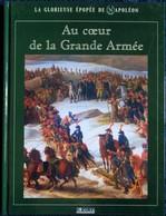 La Glorieuse Épopée De Napoléon - Au Cœur De La Grande Armée - Éditions ATLAS - ( 2004 ) . - Histoire