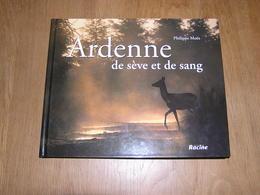 ARDENNE De Sève Et De Sang Philippe Moës Epuisé Régionalisme Nature Cerf Sanglier Oiseaux Animaux Forêt Brâme - Culture