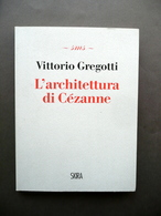 L'Architettura Di Cezanne Vittorio Gregotti Skira Ginevra Milano 2011 Arte - Books, Magazines, Comics