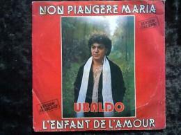 Ubaldo: Non Piagere Maria-L'enfant De L'amour/ 45t Phono-Office 4452-1132 - Sonstige - Italienische Musik