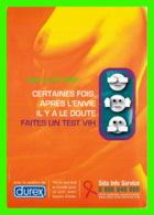 PUBLICITÉ, ADVERTISING - DUREX, CERTAINES FOIS APRÈS L'ENVIE IL Y A LE DOUTE FAITES UN TEST VIH 2005 - - Publicité