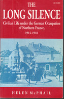 The Long Silence - Civilian Life Under The German Occupation Of Northern France 1914-1918 (Helen McPhail) - Guerre 1914-18