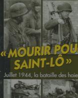 Mourir Pour St Lo Juillet 1944 La Bataille Des Haies Didier Lodieu - Guerre 1939-45