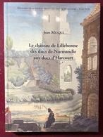 Le Château De Lillebonne Des Ducs De Normandie Aux Ducs D'Harcourt - Livres, BD, Revues