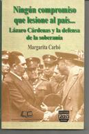 Margarita CARBO : Ningun Compromiso Que Lesione Al Pais... Lazaro Cardenas Y La Defensa De La Soberania - Culture