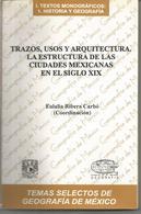 Eulalia Ribera Carbo : Trazos, Usos Y Arquitectura, La Estructura De Las Ciudades Mexicanas En El Siglo XIX - Culture