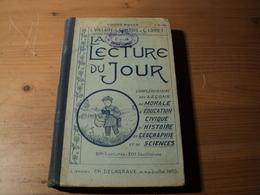 LA LECTURE DU JOUR. 1909. DELAGRAVE. COURS MOYEN LIVRE DE LECTURE COMPLEMENTAIRE DES LECONS DE MORALE / D EDUCATION CIV - 18 Ans Et Plus