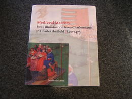 MEDIEVAL MASTERY Book Illumination From Charlemagne To Charles The Bold 800 1475  Moyen Age Gospels Religious Church - Europa