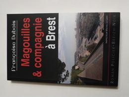 MAGOUILLES ET COMPAGNIE A BREST Par FRANCOISE DUBOIS Collection  BREIZH NOIR   Policier Breton - Non Classés