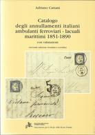 Adriano Cattani CATALOGO DEGLI ANNULLAMENTI ITALIANI AMBULANTI FERROVIARI - LACUALI MARITTIMI 1851 - 1890 - Matasellos
