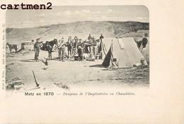 SIEGE DE METZ 1870 DRAGONS DE L'IMPERATRICE EN CHAMBIERE GUERRE PRUSSE ALSACE ELSASS 57 MOSELLE - Metz