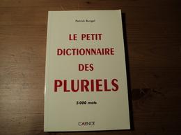 LE PETIT DICTIONNAIRE DES PLURIELS. 2005. PATRICK BURGEL. DEDICACE DE L AUTEUR 5000 MOTS. CARNOT. - Autres