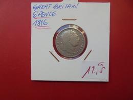 GRANDE-BRETAGNE 6 PENCE 1816 ARGENT - 1662-1816 : Antiche Coniature Fine XVII° - Inizio XIX° S.