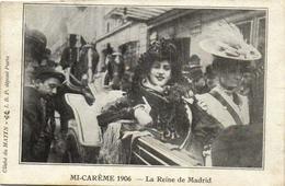 1 Cpa Paris - Mi Carême 1906 - La Reine De Madrid - Non Classificati