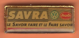 PIN'S 5 14 VW AUDI SAVRA LE SAVOIR FAIRE ET LE FAIRE SAVOIR AUTO VOITURE AUDI VW - Volkswagen