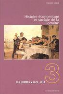 François Baudin - Histoire économique Et Sociale De La Lorraine. Tome 3. Les Hommes 1870-1914 - Lorraine - Vosges