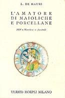 Manuali Hoepli L. De Mauri - L'amatore Di Maioliche E Porcellane Ristampa 1962 - Non Classificati