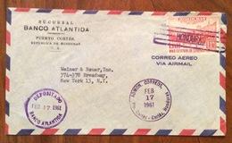 POSTA AEREA PAR AVION  HONDURAS   U.S.A.  FROM PUERTTO CORTES BANCO ATLANTIDA   TO NEW YORK  THE 17/2/61 - Honduras