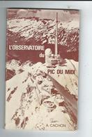 L'observatoire Du Pic Du Midi  CACHON TBE  94pages  Illutré  1980 Ed Bagneres De Bigorre Préface Rosch Astronomie Plan - Livres, BD, Revues