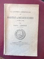 Justice Criminelle Du Magistrat De Boulogne Sur Mer De 1670 À 1790 Par Gaston Libersat - Livres, BD, Revues