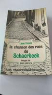 La Chanson Des Rues De Schaerbeek. Bruxelles. Images De Jean Cabrera. Jean Francis. Louis Musin éditeur. Roger Nous. - Belgique