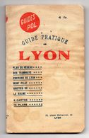 Plan Guide Pratique De Lyon. Guides POL, 12è édition. 14 Plans, 5 Cartes, 21 Gravures. Nombreuses Publicités. 50 Pages. - Tourism Brochures