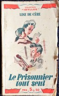 """Lise De Cère - Le Prisonnier Tout Seul  - Collection """" IDYLLES """" - Éditions Chantal - ( 1942 ) . - Romantici"""