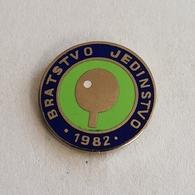 "TABLE TENNIS CROATIA TOURNAMENT ""BRATSTVO JEDINSTVO""  1982.  BROCHE INSINE DISTINTIVO PIN BADGE - Tennis Tavolo"