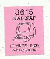 Autocollant , 3615 NAF NAF , Le Minitel Rose Pas Cochon - Aufkleber