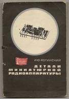 Roginsky. Details Of Miniature Radio Equipment. 1971 - Radio - Radio Equipment - Russia - USSR - Retro - Rarity - To Col - Livres, BD, Revues