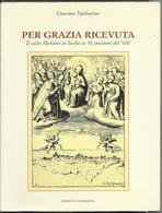 Libro PER GRAZIA RICEVUTA - Il Culto Mariano In Sicilia In 36 Incisioni Del '600 - Arte, Antiquariato