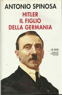 Libro HITLER IL FIGLIO DELLA GERMANIA Di Antonio Spinosa - LE SCIE MONDADORI - Storia, Biografie, Filosofia