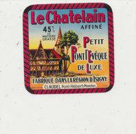 T  787 -/ ETIQUETTE DE FROMAGE - PETIT PONT L'EVEQUE  LE CHATELAIN   CLAUDEL PONT HEBERT (MANCHE) - Cheese