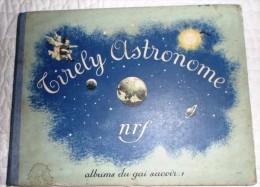 TIRELY ASTRONOME - GALLIMARD - ALBUM DU GAI SAVOIR 1 - E.O 1935 - Livres, BD, Revues
