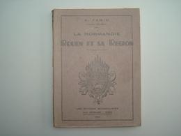 1942 FAMIN La Normandie Rouen Et Sa Région 166 Pages Illustrées - Normandie