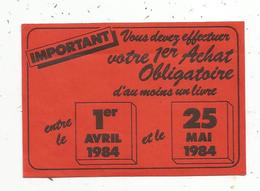 Autocollant , Important Vous Devez Effectuer Votre 1 Er Achat Obligatoire D'au Moins Un LIVRE ,1984 - Stickers