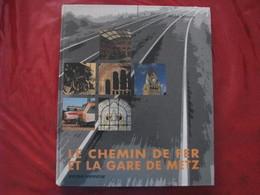 Livre - Le Chemin De Fer Et La Gare De METZ - Spoorwegen En Trams