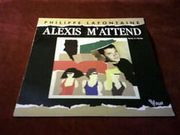 PHILIPPE LAFONTAINE  °  ALEXIS M'ATTEND - 45 T - Maxi-Single