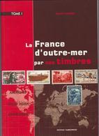 La France D'Outre-Mer Par Ses Timbres - Laurent LEMERLE - Editions TIMBROPRESSE - Sonstige Bücher