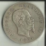 Italie -- 1 Pièce 5 Lires Argent - Vittorio Emanuele II De 1874.    (2 Scans) - 1861-1946 : Royaume