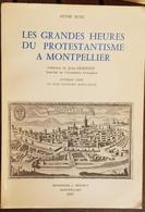 LES GRANDES HEURES DU PROTESTANTISME A MONTPELLIER De Jean BOSC.  Ouvrage Orné De 11 Gravures.  FRAIS DE PORT INCLUS - Languedoc-Roussillon