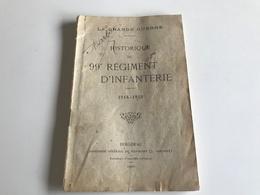 Historique Du 99e REGIMENT D'INFANTERIE 1914-1918 - War 1914-18