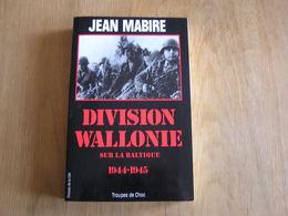DIVISION WALLONIE J Mabire Guerre 40 45 Waffen SS Wallonien Nazis Légion Wallonne Degrelle Rexiste Baltique Russie Est - War 1939-45