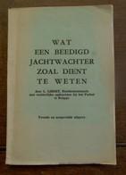 Boek  WAT Een Beedigd  JACHTWACHTER Zoal Dient Te Weten   Door L. LIBERT  BRUGGE - Décrets & Lois
