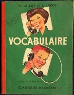 H. Le Lay Et E. Leroy - Vocabulaire - Cours élémentaire 1ère Année - Classiques Hachette - ( 1957 ) . - Livres, BD, Revues