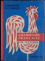 E. Grammont & A. Hamon - Grammaire Française - Fin D'études - Librairie Hachette - ( 1957 ) . - Livres, BD, Revues