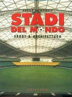 2004 - Angelo Spampinato - Stadi Del Mondo Sport & Architettura - Gribaudo - Sport
