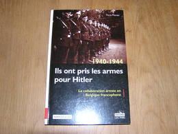 1940 1944 ILS ONT PRIS LES ARMES POUR HITLER Guerre 40 45 Légion Wallonne Collaboration Waffen SS Belgique Rex Degrelle - Oorlog 1939-45