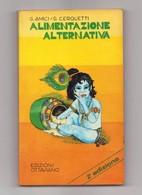 ALIMENTAZIONE ALTERNATIVA - Di G. AMICI E G. CERQUETTI - INTERESSANTE VOLUME TASCABILE DEL 1977 - Bücher, Zeitschriften, Comics
