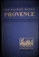 Les Guides Bleus PROVENCE - Hachette - ( 1930 ) . - Voyages